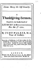 Divine Mercy the Best Security:: A Thanksgiving-sermon; Preach'd in the Parish-church of Ledbury in Herefordshire, Nov. the 5th. 1710