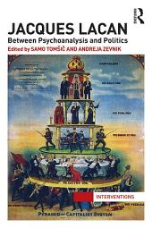 Jacques Lacan: Between Psychoanalysis and Politics