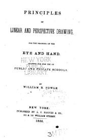 Principles of Linear and Perspective Drawing for the Training of the Eye and Hand: Adapted for the Use of Public and Private Schools