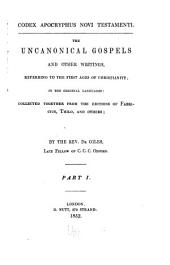 Codex apocryphus Novi Testamenti: The uncanonical Gospels and other writings, referring to the first ages of Christianity; in the original languages: collected together from the editions ofFabricius, Thilo, and others, Volume 1