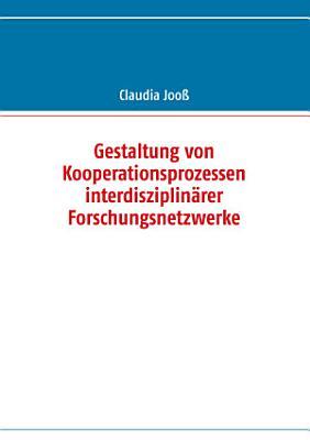 Gestaltung von Kooperationsprozessen interdisziplin  rer Forschungsnetzwerke PDF