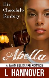 His Chocolate Fantasy: Abella: A BWWM Billionaire Interracial Erotic Pregnancy Romance
