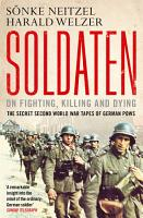 Soldaten   On Fighting  Killing and Dying PDF