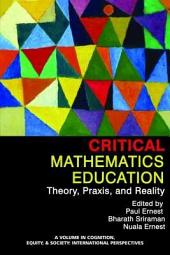 Critical Mathematics Education: Theory, Praxis and Reality