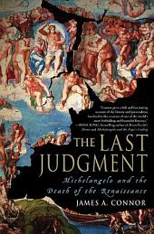 The Last Judgment: Michelangelo and the Death of the Renaissance