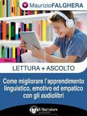 Lettura+Ascolto.: Come migliorare l'apprendimento linguistico, emotivo ed empatico con gli audiolibri.