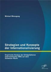 Strategien und Konzepte der Internationalisierung: Empirische Analyse der Erfolgsfaktoren österreichischer KMU auf dem Schweizer Markt