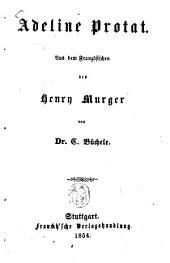 Adeline Protat: Aus dem Französischen des Henry Murger von C. Büchele