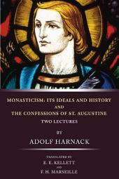 Monasticism: Its Ideals and History and the Confessions of St. Augustine