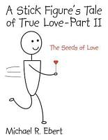 A Stick Figure s Tale of True Love   Part 2  the Seeds of Love  PDF
