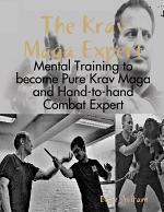 The Krav Maga Expert - Mental Training to become Pure Krav Maga and Hand-to-hand Combat Expert