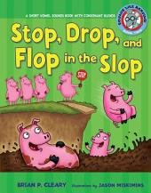 Stop, Drop, and Flop in the Slop: A Short Vowel Sounds Book with Consonant Blends