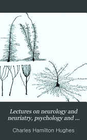Lectures on neurology and neuriatry, psychology and psychiatry: Part 1