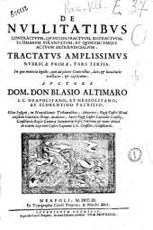 """De nullitatibus contractuum, quasi contractuum, distractuum vltimarum voluntatum, et quorumcumque actuum extraiudicialium. Tractatus amplissimus in plures tomos diuisus. ... Autore Dom. Don Blasio Altimaro ..: """"De nullitatibus contractuum, quasi contractuum, distractuum vltimarum voluntatum, et quorumcumque actuum extraiudicialium. Tractatus amplissimus in plures tomos diuisus. ... Autore Dom. Don Blasio Altimaro .."""" 3, Volume 3"""