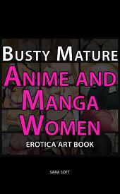 Busty Mature Anime and Manga Women: Erotica Art Book