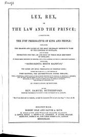 Lex, Rex, Or, The Law and the Prince: A Dispute for the Just Prerogative of King and People: Containing the Reasons and Causes of the Most Necessary Defensive Wars of the Kingdom of Scotland. In which ... a Full Answer is Given to a Seditious Pamphlet, Entituled, Sacro-sancta Regum Majestas, Or, The Sacred and Royall Prerogative of Christian Kings
