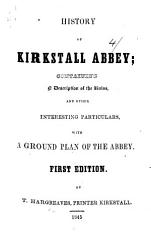History of Kirstall Abbey  containing a description of the ruins      with a ground plan of the Abbey PDF