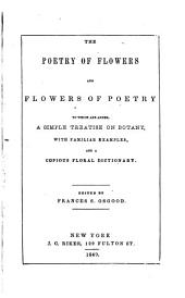 The Poetry of Flowers and Flowers of Poetry: To which are Added, a Simple Treatise on Botany, with Familiar Examples, and a Copious Floral Dictionary