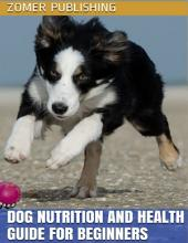Dog Nutrition and Health Guide for Beginners