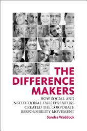 The Difference Makers: How Social and Institutional Entrepreneurs Created the Corporate Responsibility Movement