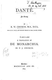 Dante: To which is Added a Translation of De Monarchia : an Essay