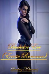 Bachelor Eve (Erotic Romance)