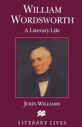 William Wordsworth: A Literary Life
