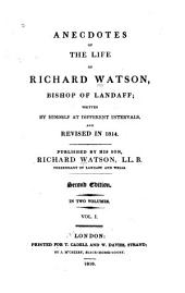 Anecdotes of the Life of Richard Watson ...: Written by Himself at Different Intervals, and Revised in 1814, Volume 1