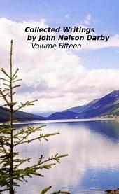 Collected Writings by John Nelson Darby Volume Fifteen: Doctrinal