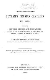 Lieut.-General Sir James Outram's Persian Campaign in 1857: Comprising General Orders and Despatches Relating to the Military Operations in Persia, from the Landing at Bushire to the Treaty of Peace; Also Selections from His Correspondence as Commander-in-chief and Plenipotentiary During the War in Persia