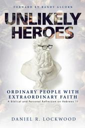 Unlikely Heroes: Ordinary People with Extraordinary Faith