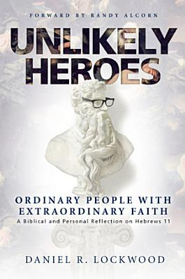 Unlikely Heroes  Ordinary People with Extraordinary Faith