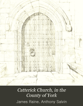 Catterick Church, in the County of York: A Correct Copy of the Contract for Its Building, Dated in 1412