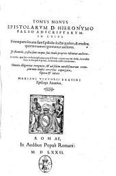 D. Hieronymi Stridoniensis Opera omnia a Mariano Victorio episcopo Reatino in nouem tomos digesta ..: Tomus nonus epistolarum d. Hieronymo falso adscriptarum, in cuius prima parte locatæ sunt Epistolæ doctæ quidem, & eruditæ, quorum tamen ignorantur auctores. In secunda, posita sunt ea quæ suis titulis proprios textantur auctores. In tertia, quæ suos auctores ipsa etiam præ se ferant ... Omnia diligentius recognita, ... opera & labore Mariani Victorii Reatini ..