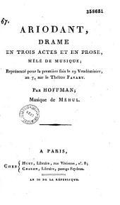 Ariodant: Drame en trois actes et en prose, mêlé de musique, représenté pour la première fois, le 19 vendémiaire an VII sur le théâtre Favart