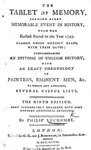 The Tablet of Memory  shewing every memorable event in history  from the earliest period to the year 1792      With an exact chronology of painters  eminent men   c      Eighth edition PDF