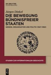 Die Bewegung Bündnisfreier Staaten: Genese, Organisation und Politik (1927-1992)