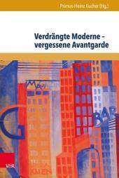 Verdrängte Moderne – vergessene Avantgarde: Diskurskonstellationen zwischen Literatur, Theater, Kunst und Musik in Österreich 1918–1938