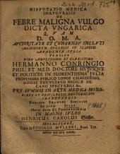 Dispvtatio Medica Inavgvralis De Febre Maligna Vulgo Dicta Vngarica