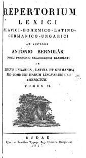 Slowár slowenskí česko-latinsko-ňemecko-uherskí: seu, Lexicon slavicum bohemico-latino-germanico-ungaricum: Svazek 6