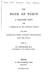 The Book of Tobit: A Chaldee Text from a Unique MS. in the Bodleian Library, with Other Rabbinical Texts, English Translations and the Itala,
