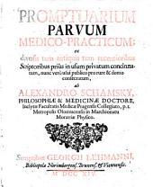 Promptuarium Parvum Medico-Practicum: ex diversis tum antiquis tum recentioribus Scriptoribus prius in usum privatum concinnatum, nunc vero usui publico pro rure & domo consecratum