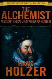 The Alchemist: The Secret Magical Life of Rudolf von Habsburg