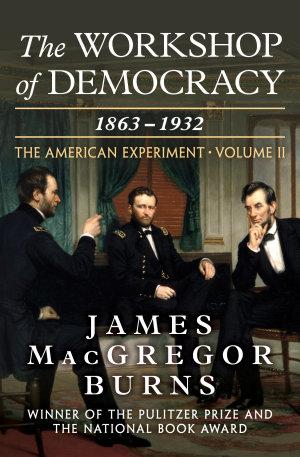 The Workshop of Democracy  1863   1932
