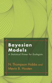 Bayesian Models: A Statistical Primer for Ecologists