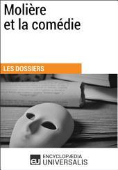 Molière et la comédie: (Les Dossiers d'Universalis)