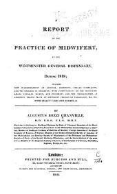 A Report of the Practice of Midwifery, at the Westminster General Dispensary, During 1818: Including New Classifications of Labours, Abortions, Female Complaints, and the Diseases of Children; with Computations on the Mortality Among Lying-in Women, and Children; and the Probabilities of Abortion Taking Place at Different Periods of Pregnancy, &c., &c., with Select Cases and Formulae