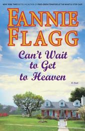 Can't Wait to Get to Heaven: A Novel