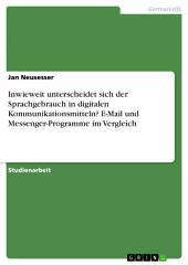Inwieweit unterscheidet sich der Sprachgebrauch in digitalen Kommunikationsmitteln? E-Mail und Messenger-Programme im Vergleich