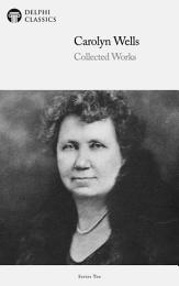 Delphi Collected Works of Carolyn Wells (Illustrated)